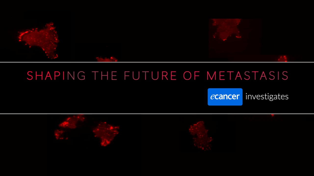 Shaping the Future of Metastases - ecancer investigates