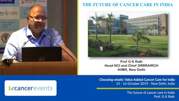The future of cancer care in India ( Prof G K Rath - All India Institutes of Medical Sciences, New Delhi, India )